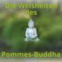 Die Weisheiten des Pommes-Buddha Podcast Download