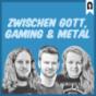 Zwischen Gott, Gaming und Metal Podcast Download