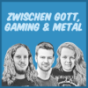 Zwischen Gott, Gaming und Metal Podcast Download