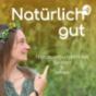 Natürlich Gut - Naturverbundenheit spüren und leben Podcast Download