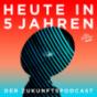 Heute in 5 Jahren - Der Zukunftspodcast Podcast Download
