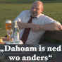 Dahoam is ned wo anders Podcast herunterladen