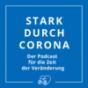 Stark-durch-Corona – der Podcast für die Zeit der Veränderung Podcast Download