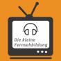 Die kleine Fernsehbildung Podcast Download