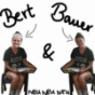 Bert & Bauer Podcast Download