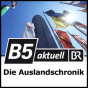 B5 aktuell - Die Auslandschronik Podcast Download