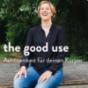 the good use - Achtsamkeit für deinen Körper Podcast Download