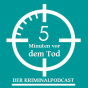 5 Minuten vor dem Tod - Der Kriminalpodcast Podcast Download