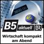 B5 aktuell - Wirtschaft kompakt am Abend Podcast Download