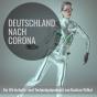 Deutschland nach Corona. Ein Wirtschafts- und Technologiepodcast. Podcast Download
