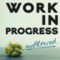 Podcast : Work in Progress - unfiltered