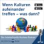 Wenn Kulturen aufeinandertreffen - was dann? Podcast Download