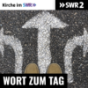 SWR2 Wort zum Tag - Kirche im SWR Podcast Download