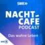 Das wahre Leben – Der NACHTCAFÉ Podcast Podcast Download