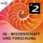 IQ - Wissenschaft und Forschung - Bayern 2