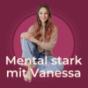 Mental stark mit Vanessa Podcast Download