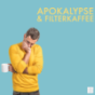 Apokalypse & Filterkaffee Podcast Download