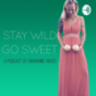 Stay wild, go sweet! Podcast Download