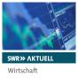 SWR - Wirtschaft Aktuell Podcast Download