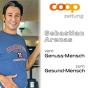 Coopzeitung - Sebastian Arenas - Vom Genuss-Mensch zum Gesund-Mensch Podcast Download