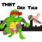 TMNT Der Talk Podcast Download