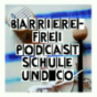Barrierefrei Podcast Schule und Co