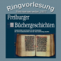 Ringvorlesung Freiburger Büchergeschichten (Audio-Podcast) Podcast Download