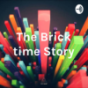 Podcast : The Brick time Story