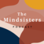 The Mindsisters Podcast Podcast Download
