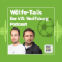 Wölfe-Talk - der Podcast der Wolfsburger Nachrichten zum VfL Wolfsburg