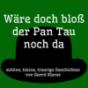 Wäre doch bloß der Pan Tau noch da Podcast Download