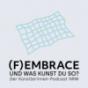 (F)EMBRACE - und was kunst du so? Podcast Download