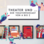 Theater und... Podcast Download