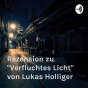 """Rezension zu """"Verfluchtes Licht"""" von Lukas Holliger Podcast Download"""