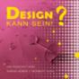 Design! Kann sein! Podcast Download