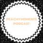 Peachy Moments Podcast Download