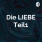 Die LIEBE Teil1 Podcast Download