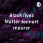 Black lives Matter-lennart maurer Podcast Download