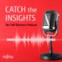 CATCH the INSIGHTS powered by Fujitsu Podcast herunterladen