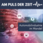 Am Puls der Zeit - Automobilindustrie im Wandel Podcast Download