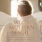 Wild Modern Magic Podcast Download