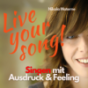 Live Your Song! Singen mit Ausdruck und Feeling Podcast Download