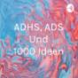 Podcast : ADHS, ADS Und 1000 Ideen