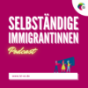Selbständige Immigrantinnen Podcast Podcast Download