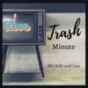 Trash Minute Podcast Download