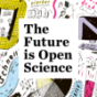 The Future is Open Science Podcast Download