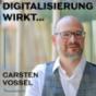 Digitalisierung wirkt...mit Carsten Vossel Podcast Download