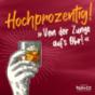 """Hochprozentig! - """"Von der Zunge aufs Ohr!"""" Podcast Download"""