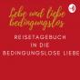 Lebe und liebe bedingungslos -Reisetagebuch in die bedingungslose Liebe Podcast Download