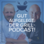 Gut aufgelegt. Der Grill-Podcast! Podcast Download